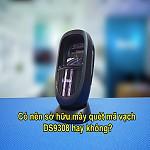 Có nên sở hữu máy quét mã vạch DS9308 hay không?,co nen so huu may quet ma vach ds9308 hay khong